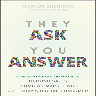 They Ask You Answer     A Revolutionary Approach to Inbound Sales, Content Marketing, and Today's Digital Consumer              Auteur(s):                                                                                                                                 Marcus Sheridan                               Narrateur(s):                                                                                                                                 Paul Boehmer                      Durée: 6 h et 20 min     11 évaluations     Au global 4,7