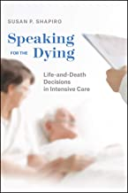 Speaking for the Dying: Life-and-Death Decisions in Intensive Care (Chicago Series in Law and Society)