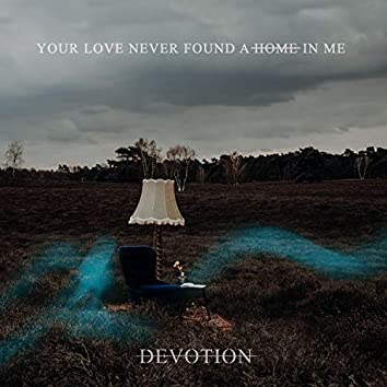 Your Love Never Found a Home in Me