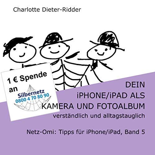 Dein iPhone/iPad als Kamera und Fotoalbum -verständlich und alltagstauglich: Netz-Omi: Tipps für iPhone/iPad