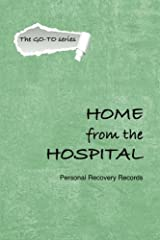Home from the Hospital: A GO-TO Journal (Volume 1) Paperback