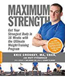 Maximum Strength: Get Your Strongest Body in 16 Weeks with the...