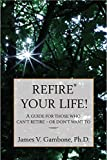 ReFire® Your Life!: A guide for those who can't retire – or don't want to (English Edition)