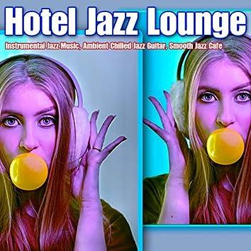 Hotel Jazz Lounge: Instrumental Jazz Music, Ambient Chilled Jazz Guitar, Smooth Jazz Cafe