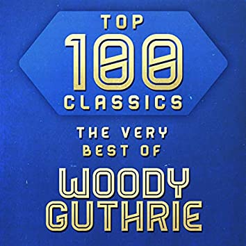 Top 100 Classics - The Very Best of Woody Guthrie