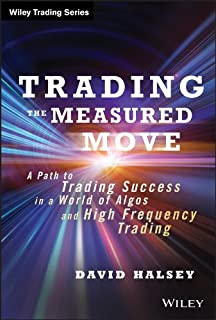 Trading the Measured Move: A Path to Trading Success in a World of Algos and High Frequency Trading (Wiley Trading)