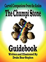 The Chumpi Stone Guidebook: Carved Companions from the Andes