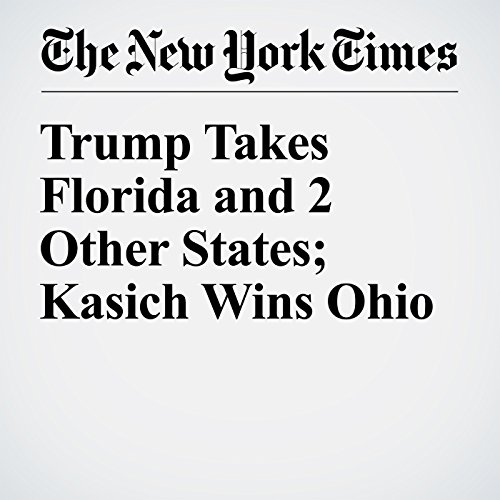 Trump Takes Florida and 2 Other States; Kasich Wins Ohio cover art