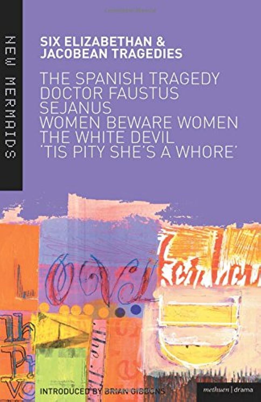 足アクセスできない最大化するSix Elizabethan and Jacobean Tragedies: The Spanish Tragedy; Doctor Faustus; Sejanus His Fall; Women Beware Women; The White Devil; 'Tis Pity She's A Whore (New Mermaids)