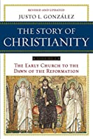 Story of Christianity: Volume 1, The: The Early Church to the Dawn of the Reformation (The Story of Christianity, 1)