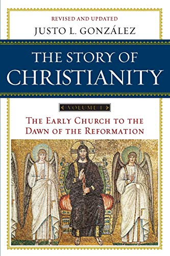 The Story of Christianity, Vol. 1: The Early Church to the Dawn of the Reformation