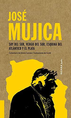 José Mujica: Soy del Sur, vengo del Sur. Esquina del Atlántico y el Plata: 4 (AKIPARLA)
