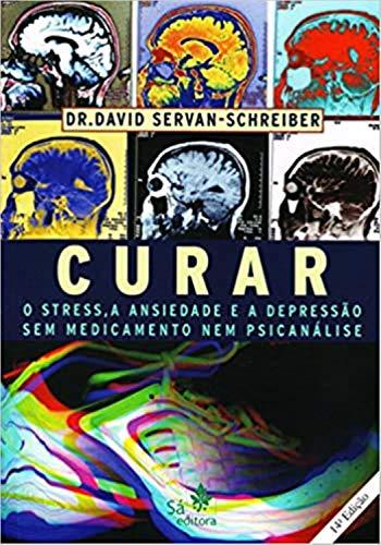 Curar: o stress, a ansiedade e a depressão (Portuguese Edition)
