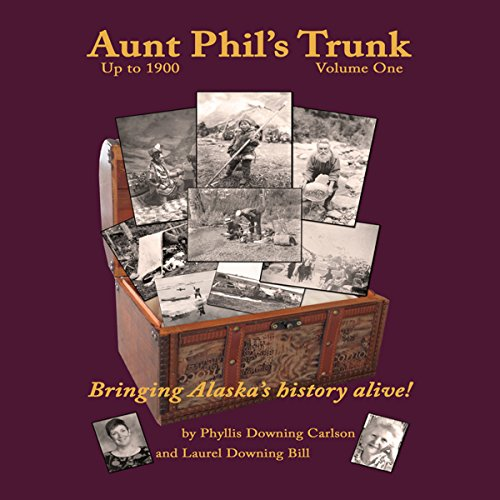Aunt Phil's Trunk, Volume One: An Alaska Historian's Collection of Treasured Tales audiobook cover art