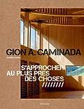 Gion A. Caminada - S'approcher au plus près des choses