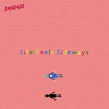 Life Feels Sideways