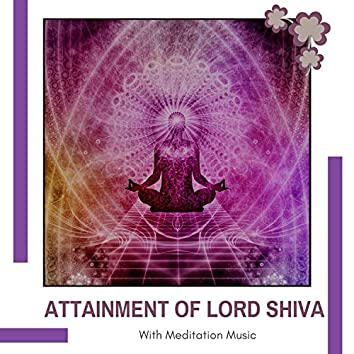 Attainment Of Lord Shiva With Meditation Music