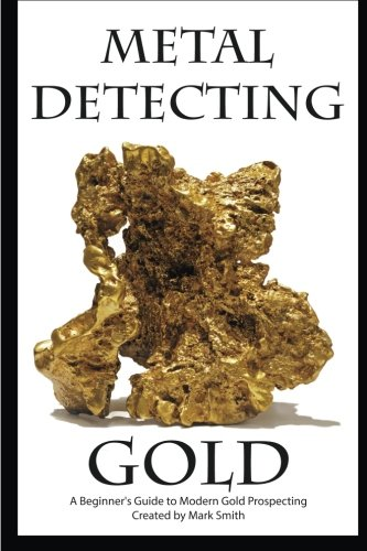 Compare Textbook Prices for Metal Detecting Gold: A Beginner's Guide to Modern Gold Prospecting  ISBN 9781512155976 by Smith, Mark D,Smith, Mark D,Smith, Mark D