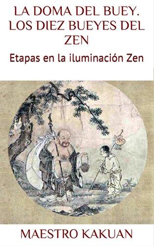 LA DOMA DEL BUEY. LOS DIEZ BUEYES DEL ZEN: Etapas en la iluminación Zen (BUDISMO nº 1)