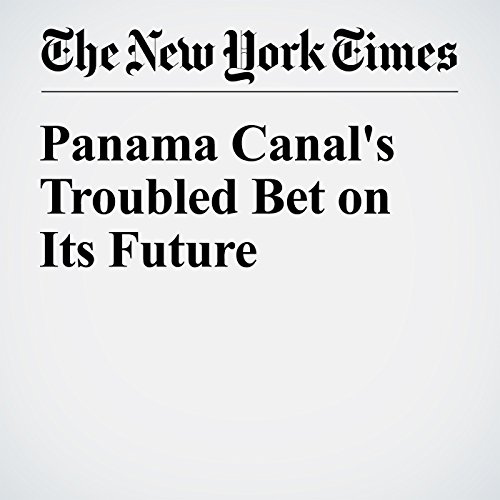 Panama Canal's Troubled Bet on Its Future audiobook cover art
