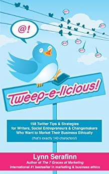 [Lynn Serafinn]のTweep-e-licious! 158 Twitter Tips & Strategies for Writers, Social Entrepreneurs & Changemakers Who Want to Market Their Business Ethically (English Edition)
