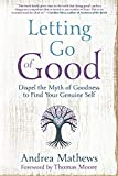 Image of Letting Go of Good: Dispel the Myth of Goodness to Find Your Genuine Self