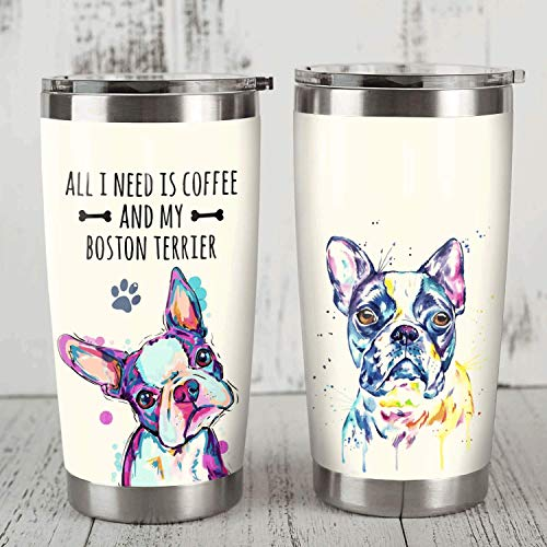 Boston Terrier Dog All I Need Is Coffee Stainless Steel Tumbler Perfect Gifts For Dog Lover Tumbler Cups For Coffee/Tea, Great Customized Gifts For Birthday Christmas Thanksgiving