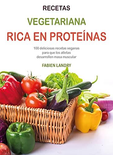 Libro de cocina rico en proteínas a base de plantas: 100 deliciosas recetas veganas para que los atletas desarrollen masa muscular (Spanish Edition)