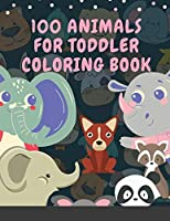 100 Animals for Toddler Coloring Book: My First Big Book of Easy Educational Coloring Pages of Animal Letters A to Z for Boys & Girls, Little Kids, Preschool