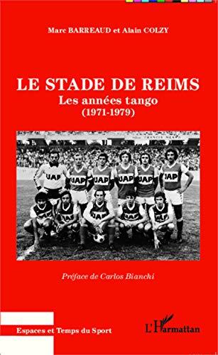 Le stade de Reims: Les années tango - (1971 - 1979)