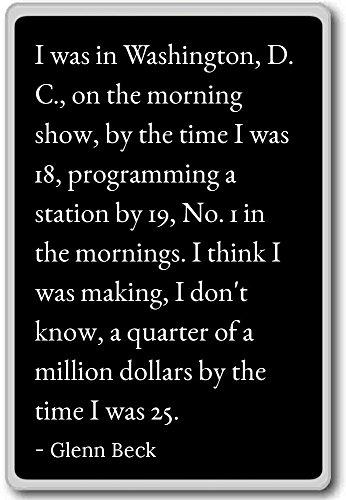 I was a Washington, D.C, on the morning show. - Glenn Beck cita magnete frigo, Nero