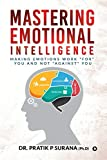 """Mastering Emotional Intelligence : Making Emotions Work """"For"""" you and not """"Against"""" you: Making Emotions Work For you and not Against you (English Edition)"""