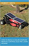 How To Build A Solar Charged Remote Control Electric Lawn Mower (English Edition)