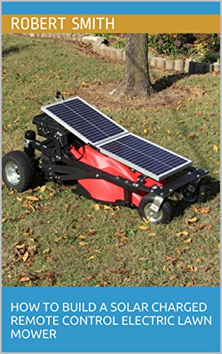 How To Build A Solar Charged Remote Control Electric Lawn Mower