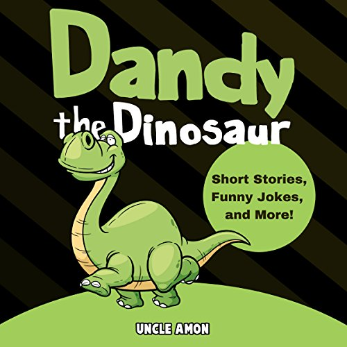 Dandy the Dinosaur     Short Stories, Games, and Jokes! (Fun Time Reader, Book 14)              By:                                                                                                                                 Uncle Amon                               Narrated by:                                                                                                                                 Nick Mondelli                      Length: 19 mins     1 rating     Overall 5.0