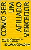 COMO SER UM AFILIADO VENCEDOR: Vencendo a Concorrência no Marketing de Afiliados (Portuguese Edition)