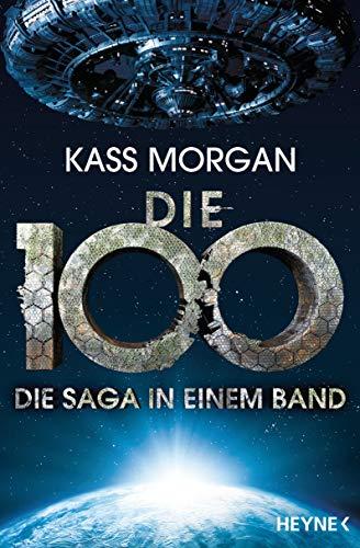 Die 100 - Die Saga in einem Band: Roman