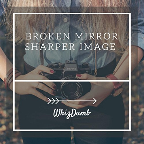 Broken Mirror Sharper Image