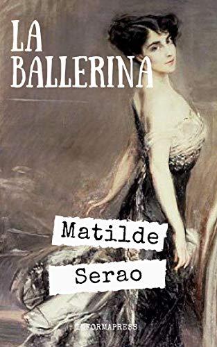 La ballerina: Attraverso la storia di Carmela Minino, Matilde Serao ci porta nella vita delle ballerine di fila + Piccola biografia e analisi (Classici dimenticati Vol. 206) (Italian Edition)