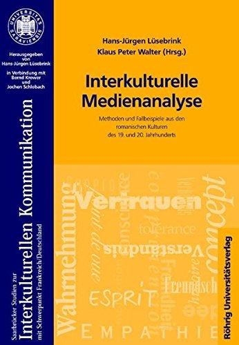 Interkulturelle Medienanalyse: Methoden und Fallbeispiele aus den romanischen Kulturen des 19. und 20. Jahrhunderts (Saarbrücker Studien zur ... / Mit Schwerpunkt Deutschland /Frankreich)