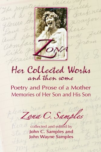 Zona: Her Collected Works and then some: Poetry and Prose of a Mother, Memories of Her Son and His Son