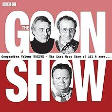 The Goon Show - Compendium Volume Twelve - The Last Goon Show Of All & More