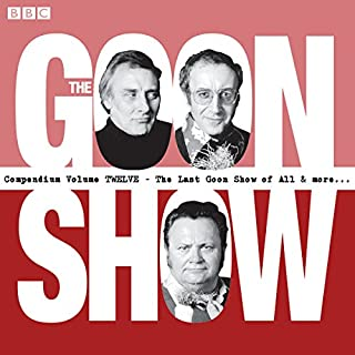 The Goon Show Compendium, Volume 12     Ten episodes of the classic BBC radio comedy series plus bonus features              By:                                                                                                                                 Spike Milligan                               Narrated by:                                                                                                                                 Harry Secombe,                                                                                        Peter Sellers,                                                                                        Spike Milligan                      Length: 11 hrs and 51 mins     2 ratings     Overall 4.5