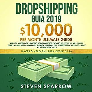 Dropshipping Guia 2019: Crea tu Modelo de Negocio de E-commerce Exitoso de $10000 al Mes [Dropshipping E-Commerce Business Model 2019: $10,000/Month Ultimate Guide] cover art