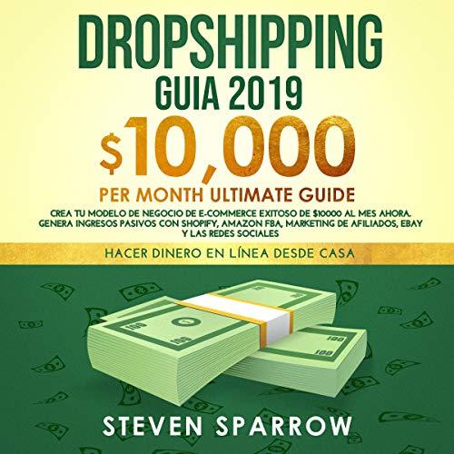 Dropshipping Guia 2019: Crea tu Modelo de Negocio de E-commerce Exitoso de $10000 al Mes [Dropshipping E-Commerce Business Model 2019: $10,000/Month Ultimate Guide] audiobook cover art