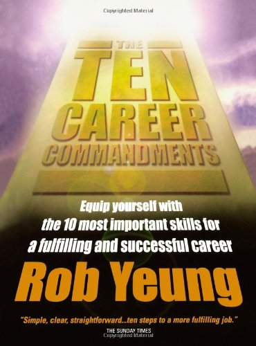 The Ten Career Commandments: Equip yourself with the 10 most important skills for a fulfilling and successful career
