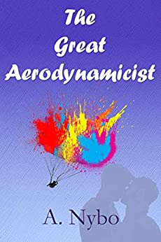 The Great Aerodynamicist by [A. Nybo]