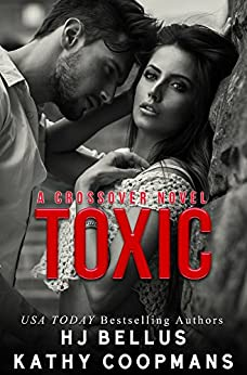 Toxic (The Crossover Series) by [Kathy Coopmans, HJ Bellus]