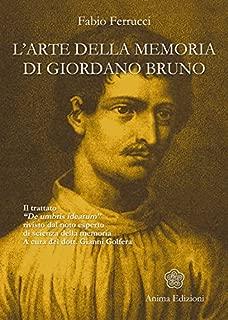 Arte della memoria di Giordano Bruno (L'): Il trattato «De umbris idearum» rivisto dal noto esperto di scienza della memoria (Italian Edition)
