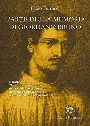 Arte della memoria di Giordano Bruno (L): Il trattato «De umbris idearum» rivisto dal noto esperto di scienza della memoria